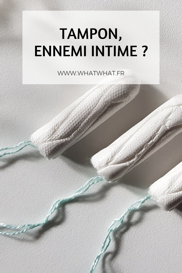 Tampon, ennemi intime - whatwhat